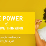 The Power of  Positive Thinking: How to stay focused as you search for a job